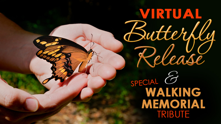 Virtual Butterfly Release and Walking Memorial Tribute