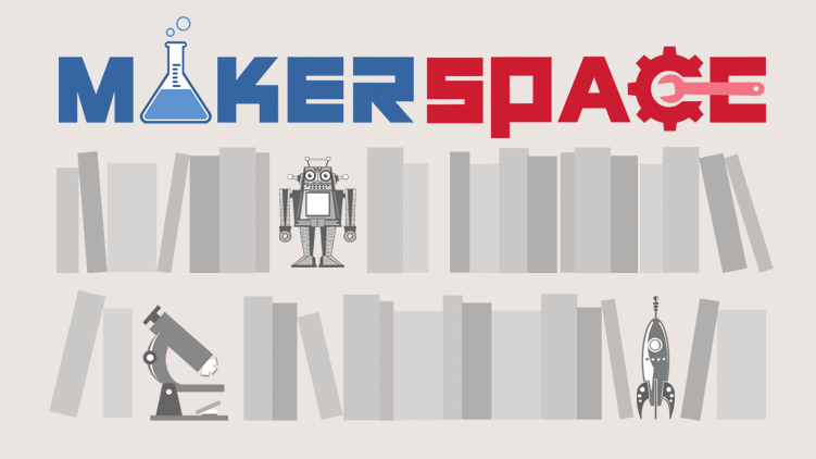 MakerSpace: Reinventing the World Around You
